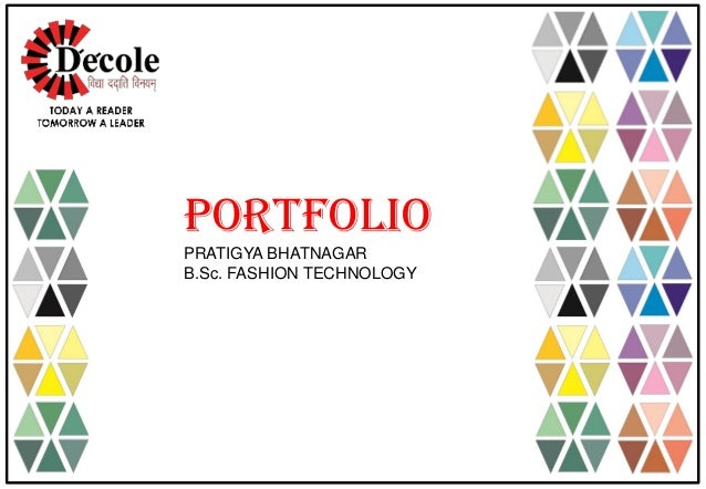 PORTFOLIO PRATIGYA BHATNAGAR B.Sc. FASHION TECHNOLOGY