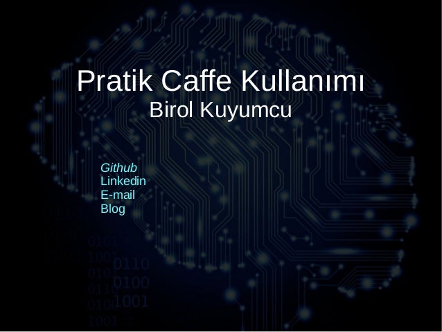 Pratik Caffe Kullanımı Birol Kuyumcu Github Linkedin E-mail Blog