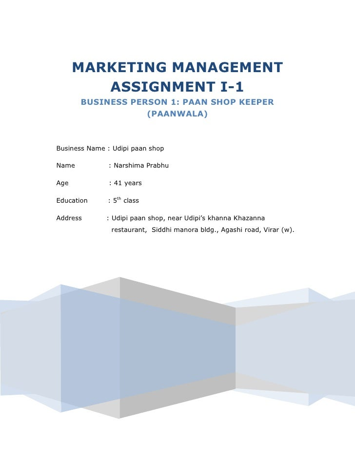 MARKETING MANAGEMENT ASSIGNMENT I-1BUSINESS PERSON 1: PAAN SHOP KEEPER (PAANWALA)Business Name : Udipi paan shopName      ...