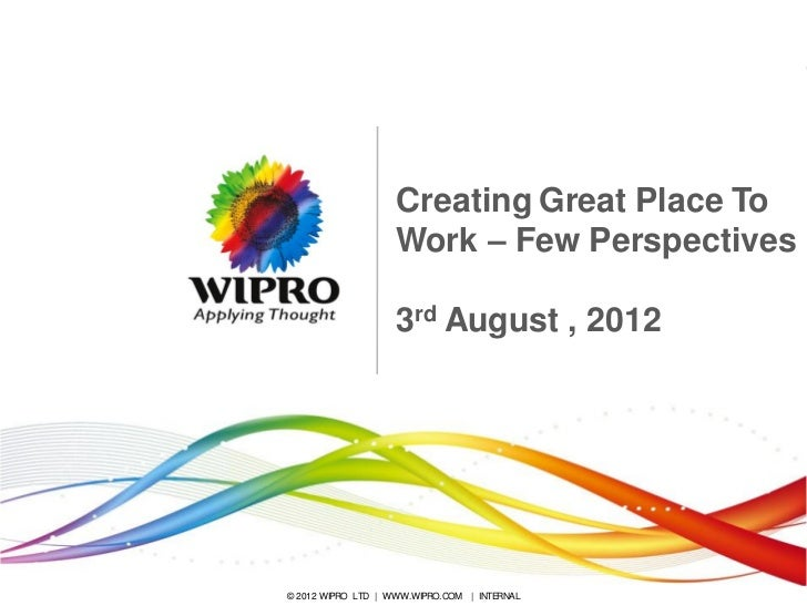 Creating Great Place To                    Work – Few Perspectives                    3rd August , 2012© 2012 WIPRO LTD | ...