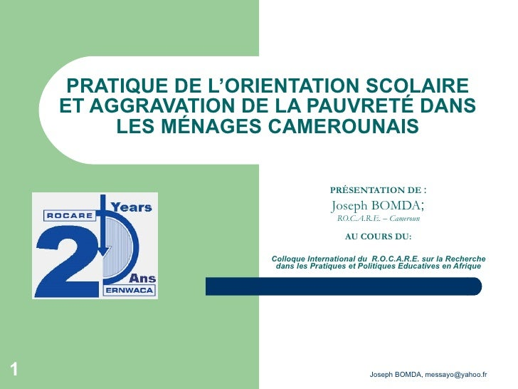 PRATIQUE DE L'ORIENTATION SCOLAIRE ET AGGRAVATION DE LA PAUVRETÉ DANS LES MÉNAGES CAMEROUNAIS PRÉSENTATION DE   : Joseph B...