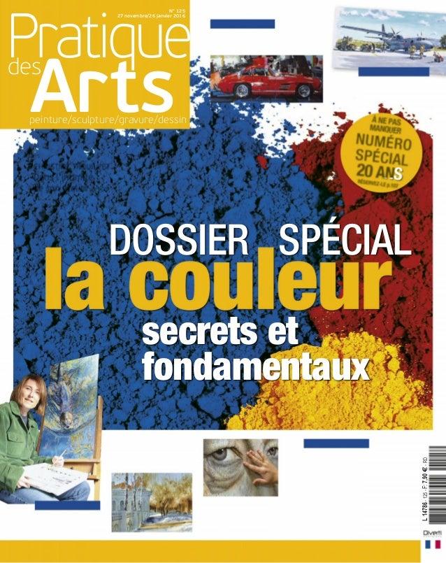 Pratiquedes peinture/sculpture/gravure/dessin Arts N° 125 27 novembre/26 janvier 2016 DOSSIER SPÉCIAL secrets et fondament...