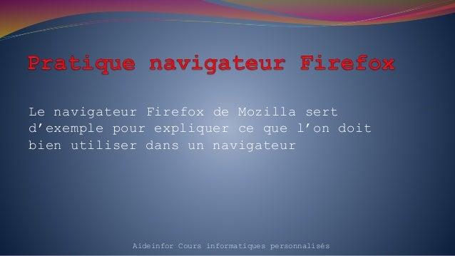 Le navigateur Firefox de Mozilla sert d'exemple pour expliquer ce que l'on doit bien utiliser dans un navigateur Aideinfor...