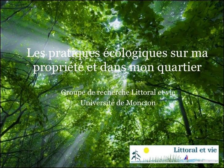 Les pratiques écologiques sur ma propriété et dans mon quartier Groupe de recherche Littoral et vie Université de Moncton