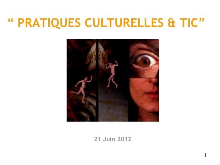""""""" PRATIQUES CULTURELLES & TIC""""             21 Juin 2012                             1"""