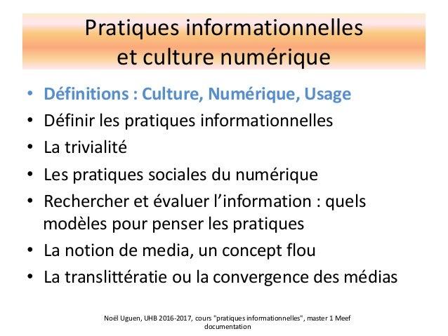 Pratiques informationnelles et culture numérique • Définitions : Culture, Numérique, Usage • Définir les pratiques informa...