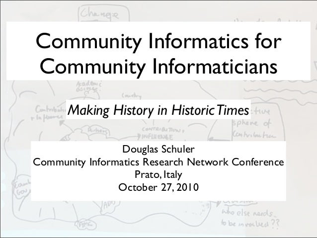 Community Informatics for Community Informaticians Douglas Schuler Community Informatics Research Network Conference Prato...