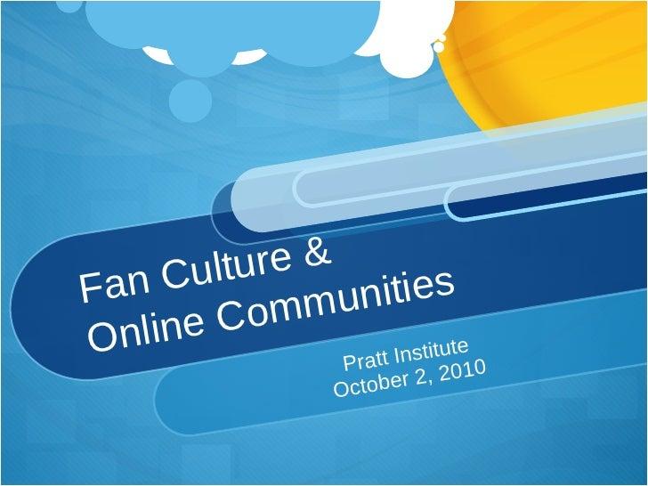 Fan Culture & Online Communities Pratt Institute October 2, 2010