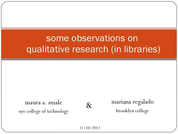 maura a. smale nyc college of technology some observations on  qualitative research (in libraries) mariana regalado brookl...