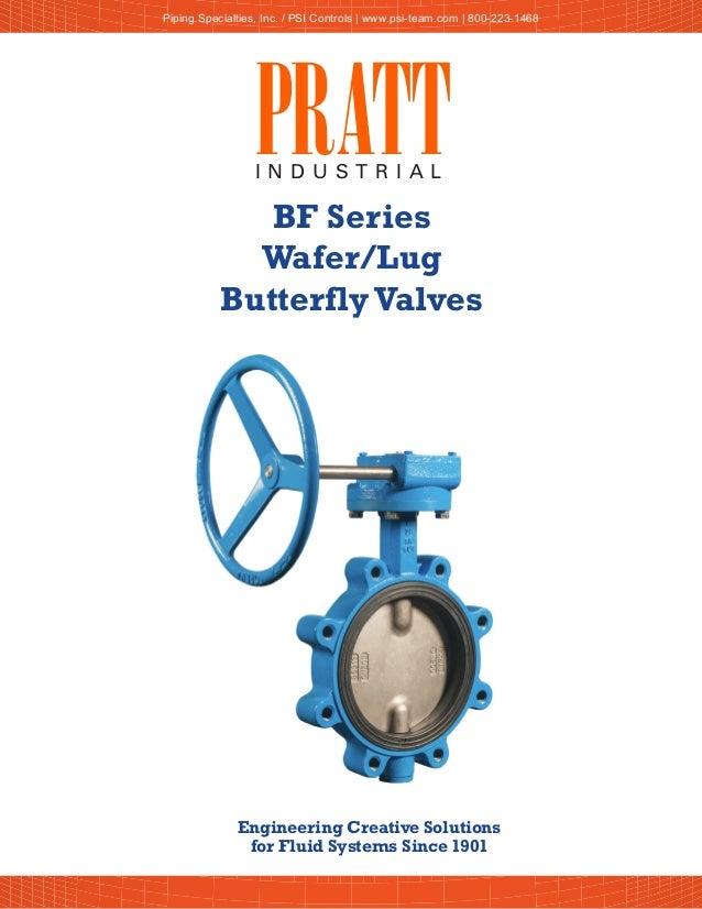 PRATTI N D U S T R I A L Engineering Creative Solutions for Fluid Systems Since 1901 BF Series Wafer/Lug ButterflyValves P...