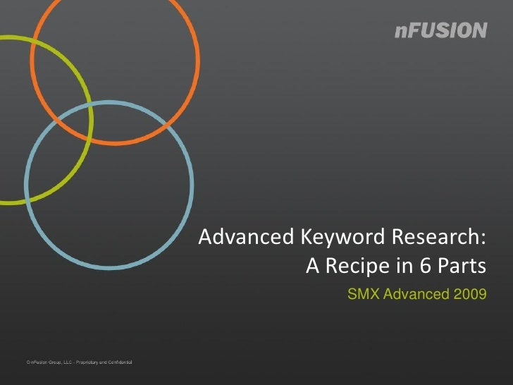 Advanced Keyword Research:          A Recipe in 6 Parts               SMX Advanced 2009