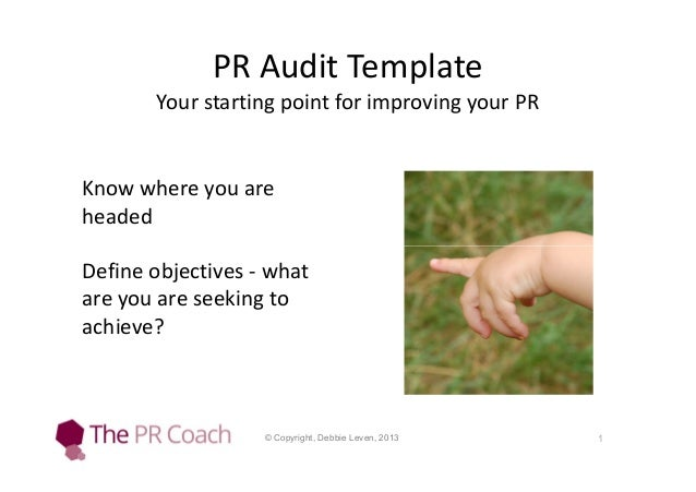 PR Audit Template Your starting point for improving your PR  Know where you are headed Define objectives - what are you ar...
