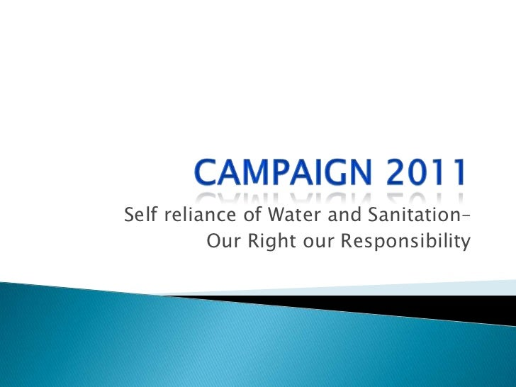Campaign 2011<br />Self reliance of Water and Sanitation– <br />Our Right our Responsibility <br />