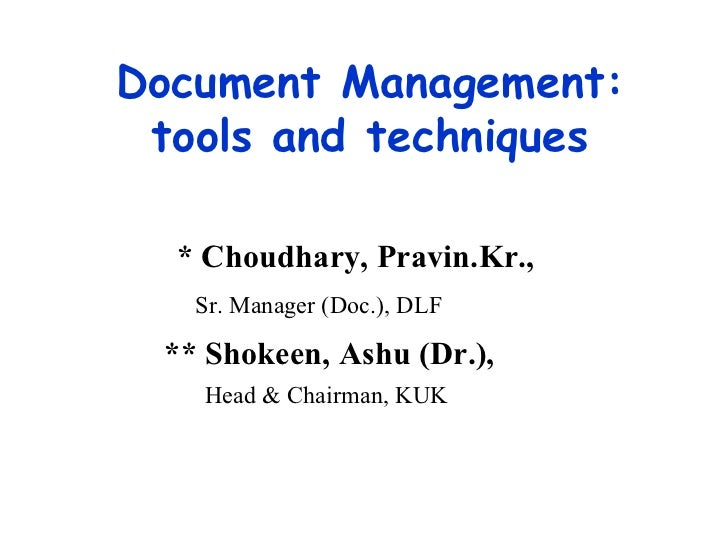 Document Management: tools and techniques * Choudhary, Pravin.Kr., Sr. Manager (Doc.), DLF ** Shokeen, Ashu (Dr.),   Head ...