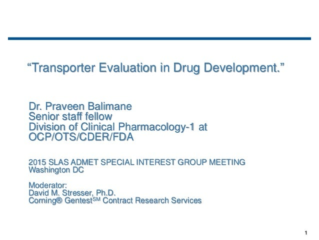 1 Dr. Praveen Balimane Senior staff fellow Division of Clinical Pharmacology-1 at OCP/OTS/CDER/FDA 2015 SLAS ADMET SPECIAL...