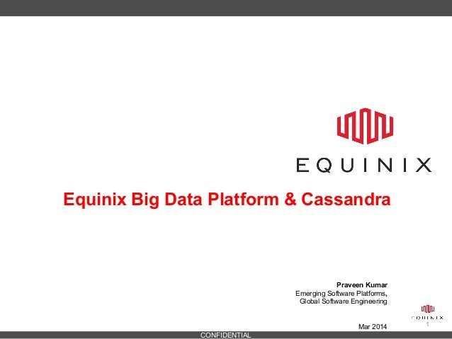 CONFIDENTIAL 1 Praveen Kumar Emerging Software Platforms, Global Software Engineering Mar 2014 Equinix Big Data Platform &...