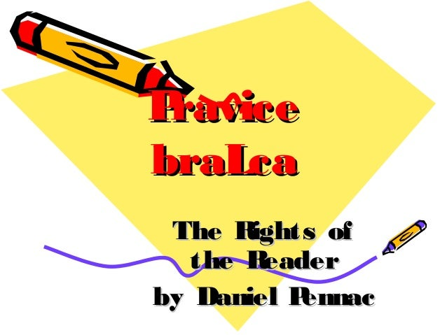 PravicePravice braLcabraLca The Rights ofThe Rights of the Readerthe Reader by Daniel Pennacby Daniel Pennac