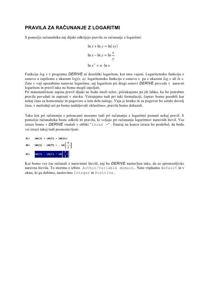 PRAVILA ZA RAČUNANJE Z LOGARITMI S pomočjo računalnika naj dijaki odkrijejo pravila za računanje z logaritmi:             ...