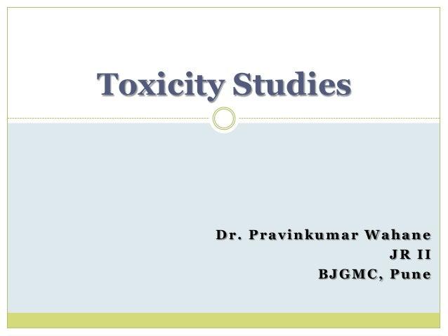 Dr. Pravinkumar Wahane JR II BJGMC, Pune Toxicity Studies