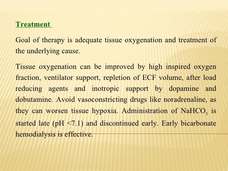 Treatment  Goal of therapy is adequate tissue oxygenation and treatment of the underlying cause.  Tissue oxygenation can b...