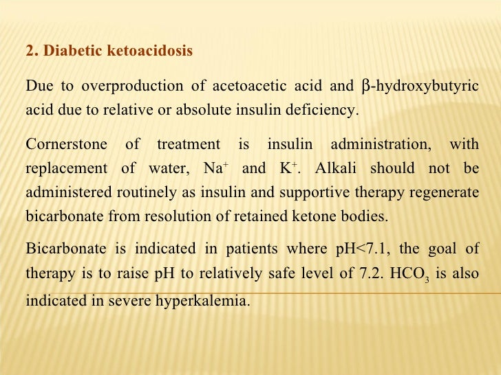 2 .  Diabetic ketoacidosis  Due to overproduction of acetoacetic acid and   -hydroxybutyric acid due to relative or absol...