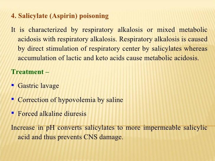 <ul><li>4. Salicylate (Aspirin) poisoning  </li></ul><ul><li>It is characterized by respiratory alkalosis or mixed metabol...