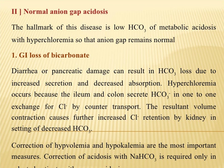 II ] Normal anion gap acidosis   The hallmark of this disease is low HCO 3  of metabolic acidosis with hyperchloremia so t...