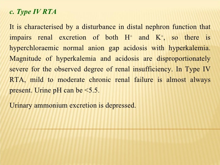 c. Type IV RTA It is characterised by a disturbance in distal nephron function that impairs renal excretion of both H +  a...