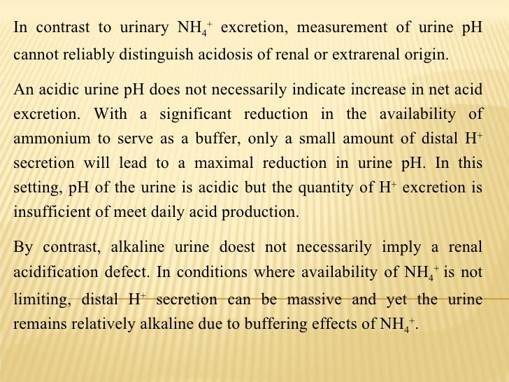 In contrast to urinary NH 4 +  excretion, measurement of urine pH cannot reliably distinguish acidosis of renal or extrare...
