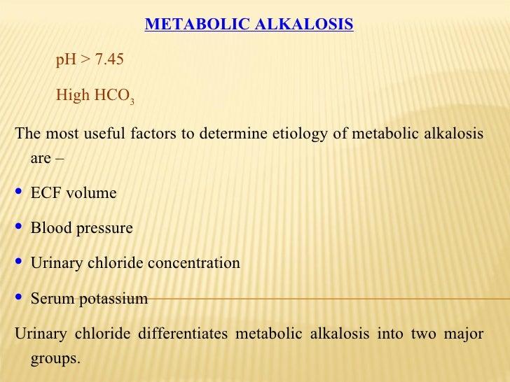<ul><li>METABOLIC ALKALOSIS </li></ul><ul><li>pH > 7.45  </li></ul><ul><li>High HCO 3 </li></ul><ul><li>The most useful fa...