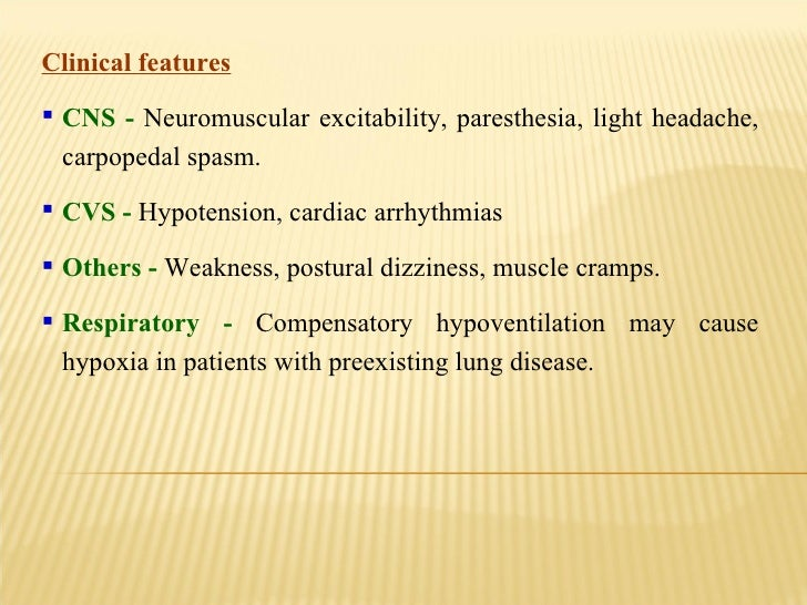 <ul><li>Clinical features </li></ul><ul><li>CNS -  Neuromuscular excitability, paresthesia, light headache, carpopedal spa...