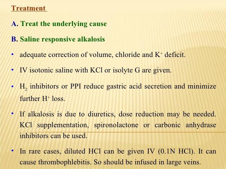 <ul><li>Treatment  </li></ul><ul><li>A .   Treat the underlying cause   </li></ul><ul><li>B .   Saline responsive alkalosi...