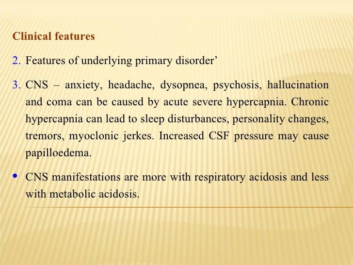 <ul><li>Clinical features </li></ul><ul><li>Features of underlying primary disorder' </li></ul><ul><li>CNS – anxiety, head...
