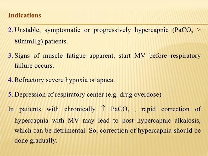 <ul><li>Indications  </li></ul><ul><li>Unstable, symptomatic or progressively hypercapnic (PaCO 2  > 80mmHg) patients.  </...