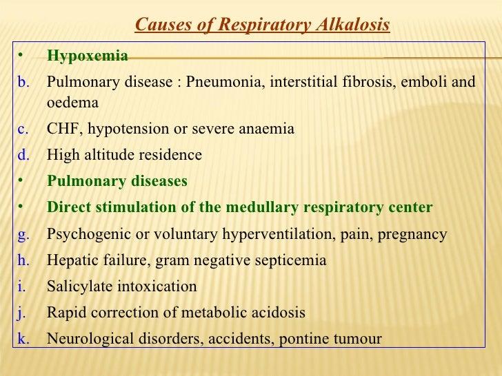 Causes of Respiratory Alkalosis <ul><li>Hypoxemia </li></ul><ul><li>Pulmonary disease : Pneumonia, interstitial fibrosis, ...
