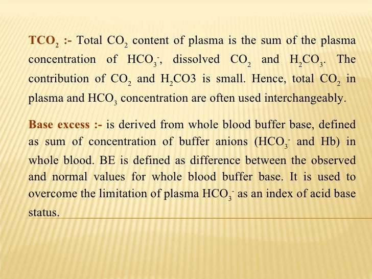 TCO 2  :-  Total CO 2  content of plasma is the sum of the plasma concentration of HCO 3 - , dissolved CO 2  and H 2 CO 3 ...