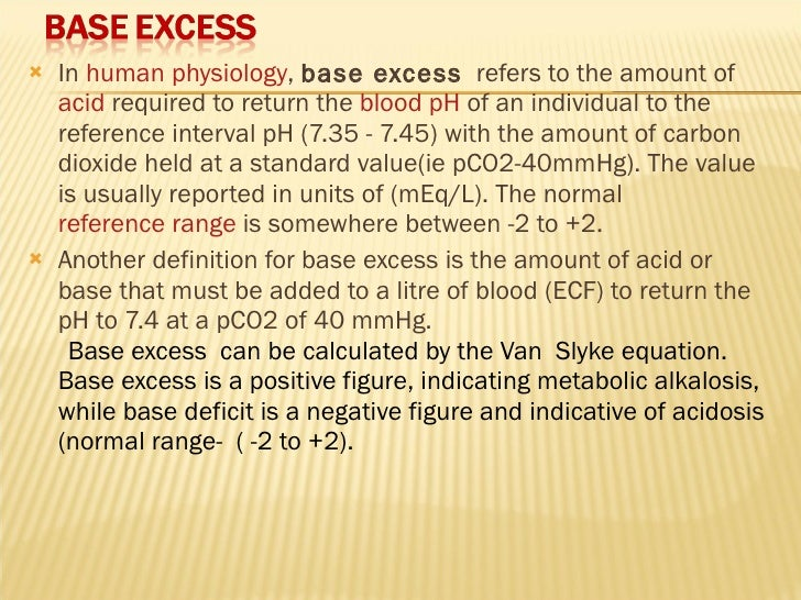 <ul><li>In  human   physiology ,  base excess   refers to the amount of  acid  required to return the  blood   pH  of an i...