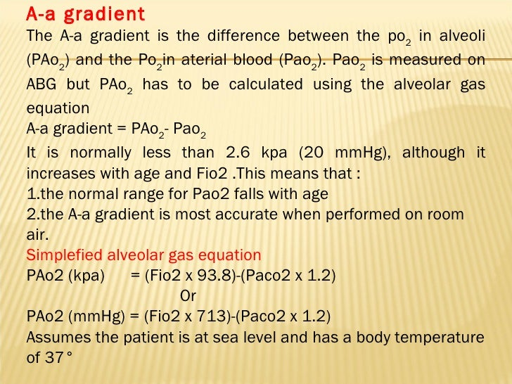 A-a gradient The A-a gradient is the difference between the po 2  in alveoli (PAo 2 ) and the Po 2 in aterial blood (Pao 2...