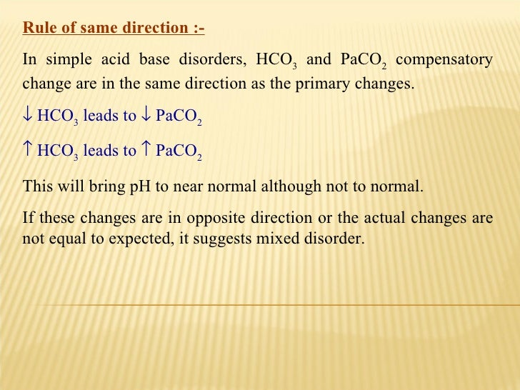Rule of same direction :- In simple acid base disorders, HCO 3  and PaCO 2  compensatory change are in the same direction ...