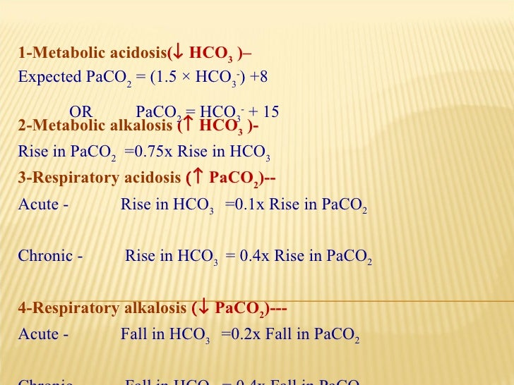 2-Metabolic alkalosis  (   HCO 3  )- Rise in PaCO 2   =0.75x Rise in HCO 3 3-Respiratory acidosis    PaCO 2 )-- Acute ...