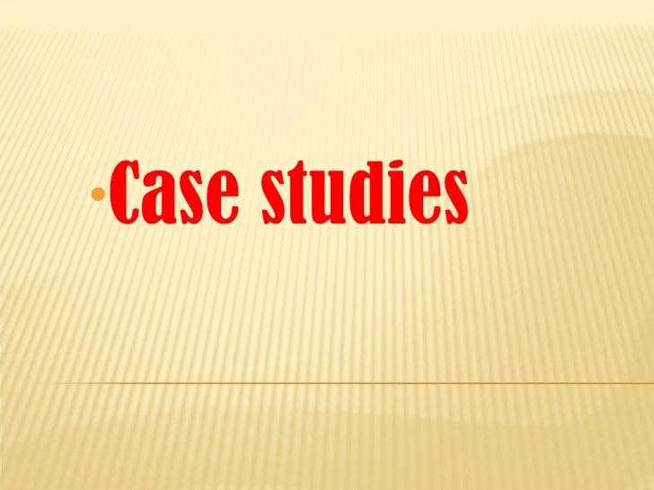 <ul><li>Case studies </li></ul>