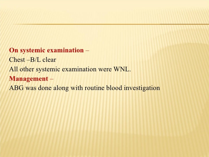 <ul><li>On systemic examination  – </li></ul><ul><li>Chest –B/L clear </li></ul><ul><li>All other systemic examination wer...