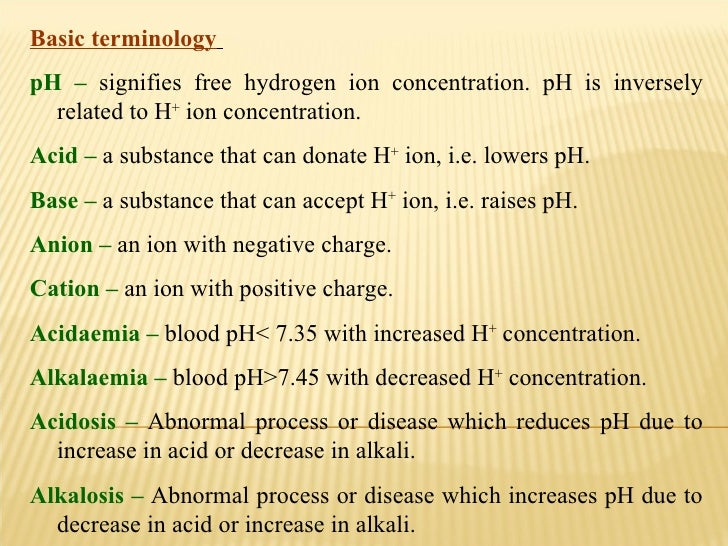 Basic terminology   pH –   signifies free hydrogen ion concentration. pH is inversely related to H +  ion concentration.  ...