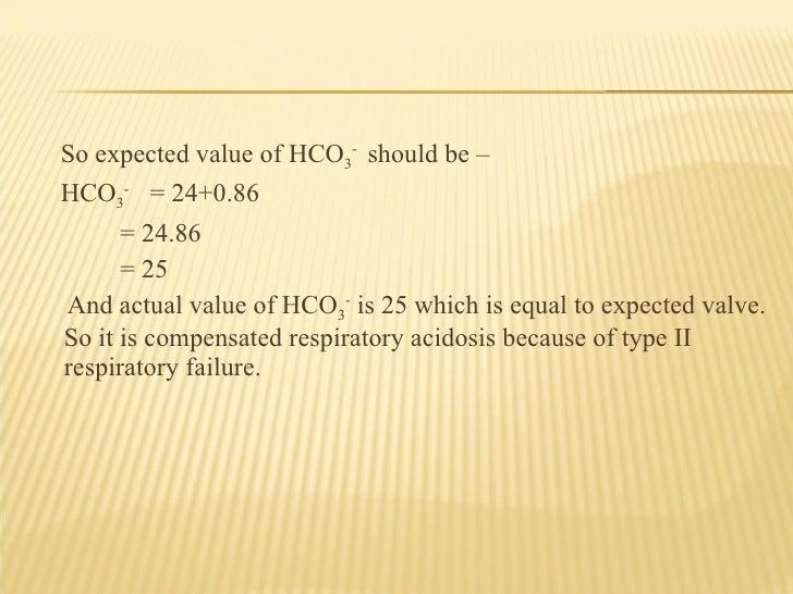 <ul><li>So expected value of HCO 3 -  should be – </li></ul><ul><li>HCO 3 -  = 24+0.86 </li></ul><ul><li>= 24.86 </li></ul...