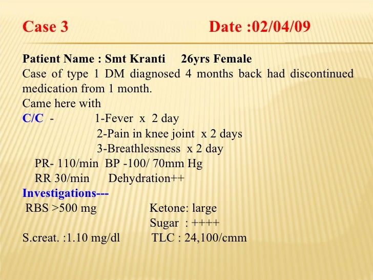 Case 3 Date :02/04/09 Patient Name : Smt Kranti  26yrs Female Case of type 1 DM diagnosed 4 months back had discontinued m...