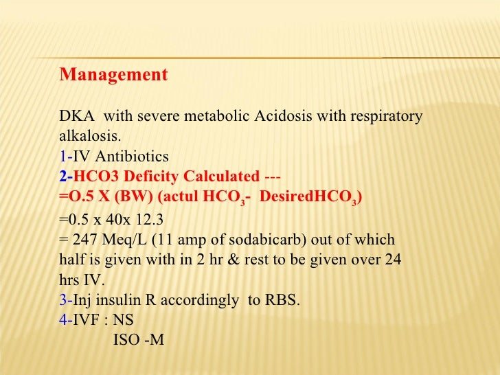 Management   DKA  with severe metabolic Acidosis with respiratory alkalosis. 1- IV Antibiotics 2- HCO3 Deficity Calculated...