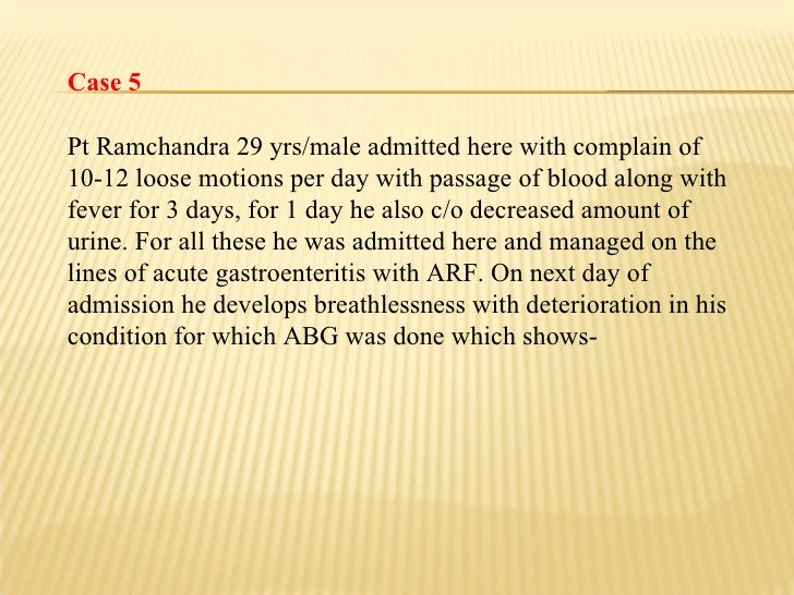 Case 5 Pt Ramchandra 29 yrs/male admitted here with complain of 10-12 loose motions per day with passage of blood along wi...