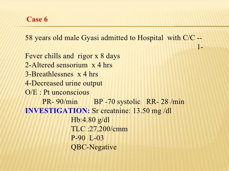 Case 6 58 years old male Gyasi admitted to Hospital  with C/C --  1-Fever chills and  rigor x 8 days 2-Altered sensorium  ...