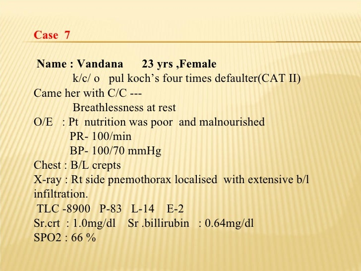Case  7 Name : Vandana  23 yrs ,Female k/c/ o  pul koch's four times defaulter(CAT II)  Came her with C/C --- Breathlessne...