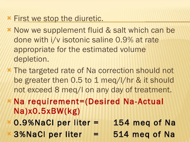 <ul><li>First we stop the diuretic. </li></ul><ul><li>Now we supplement fluid & salt which can be done with i/v isotonic s...